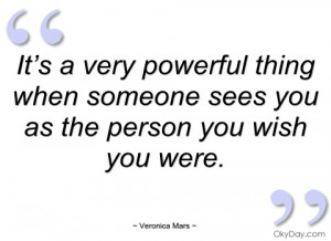 it's a very powerful thing when someone veronica mars