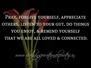 forgive yourself, appreciate others, listen to your gut, do things you ...