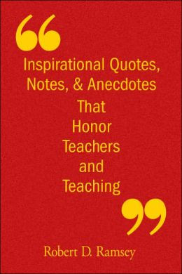 ... Quotes, Notes, & Anecdotes That Honor Teachers and Teaching