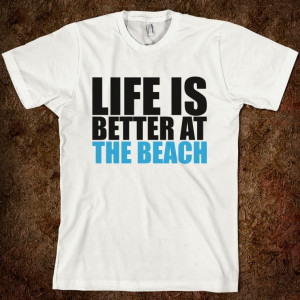 ... Design Motivation Sport Text White T-Shirt Life is better at the beach