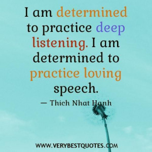 Quotes about me i am determined to practice deep listening. i am ...