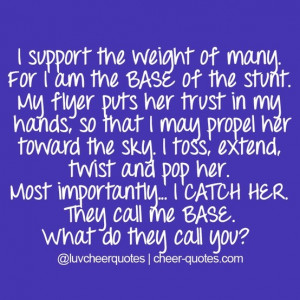 support the weight of many. For I am the BASE of the stunt. My flyer ...
