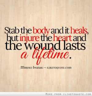 Stab the body and it heals, but injure the heart and the wound lasts a ...