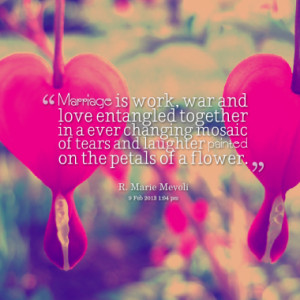 Marriage is work, war and love entangled together in a ever changing ...