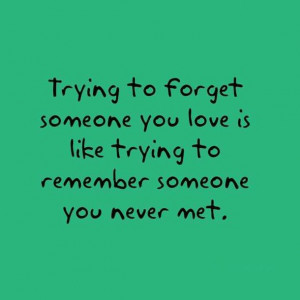 forget, green, love, quotes, remember, someone, try, unutmak