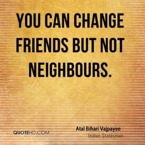 atal-bihari-vajpayee-statesman-quote-you-can-change-friends-but-not ...