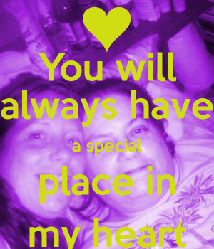place in my heart you will always have a special place in my heart ...