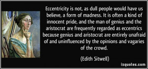 Eccentricity is not, as dull people would have us believe, a form of ...