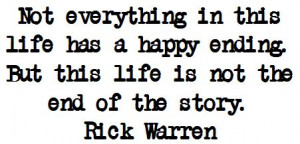 ... happy ending. But this life is not the end of the story. Rick Warren
