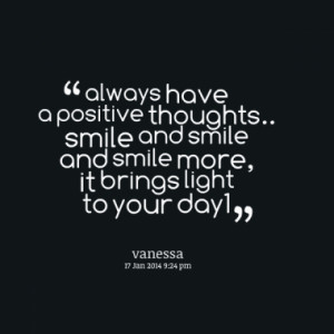 always have a positive thoughts.. smile and smile and smile more, it ...