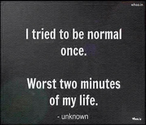 tried to be normal once funny quotes, Funny, funny quotes, funny ...