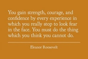 You gain strength, courage, and confidence by every experience in ...