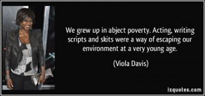 We grew up in abject poverty. Acting, writing scripts and skits were a ...