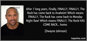 ... Which means FINALLY, The Rock HAS COME BACK... home. - Dwayne Johnson