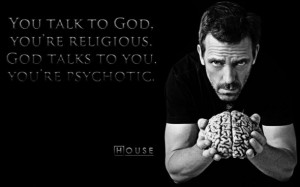 "... Religious. God Talks To You. You're Psychotic "" ~ Religion Quote"