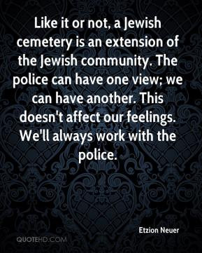 it or not, a Jewish cemetery is an extension of the Jewish community ...