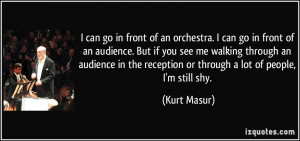 of an orchestra. I can go in front of an audience. But if you see me ...