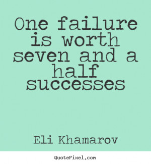 Eli Khamarov picture quote One failure is worth seven and a half