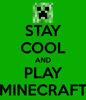 STAY COOL AND PLAY MINECRAFT