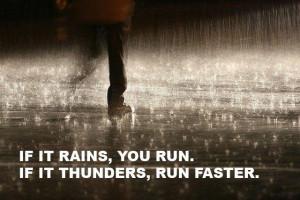 Love running in the rain. HATE THUNDER!!! Lol