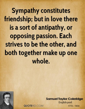 Sympathy constitutes friendship; but in love there is a sort of ...