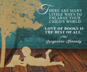 ... Love of books is the best of all. -Jacqueline Kennedy {Inspirational