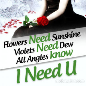 flowers-need-sunshine-violets-need-dew-all-angels-know-i-need-u_1.jpg