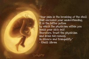 Your pain is the breaking of the shell that encloses your ...