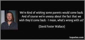're kind of wishing some parents would come back. And of course we're ...