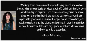 coffee breaks, change our desks or view, goof off, drink on the job ...
