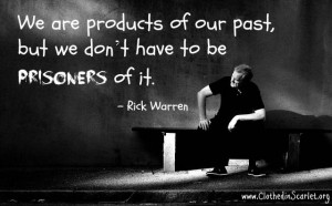 We are products of our past, but we don't have to be prisoners of it ...