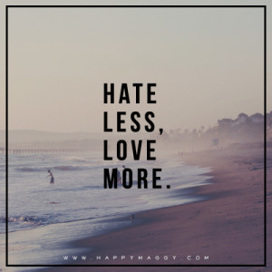 happy maggy hate less love more hate less love more happy maggy