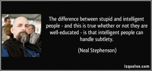 ... well-educated - is that intelligent people can handle subtlety. - Neal
