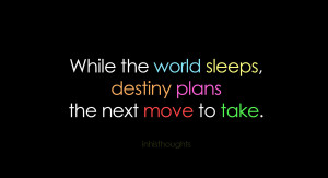 While The World Sleeps Destiny Plans The Next Move To Fate