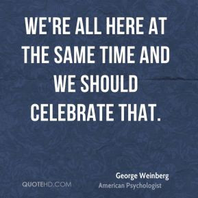 george weinberg quotes and i ve known people who came out with a sense ...