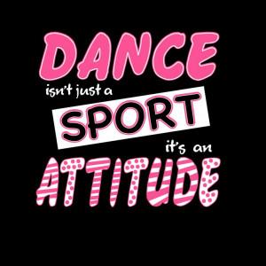 Dance Isn't Just A Sport It's An Attitude