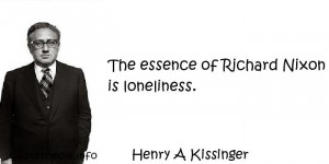 The essence of Richard Nixon is loneliness.