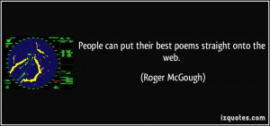 People can put their best poems straight onto the web. - Roger McGough