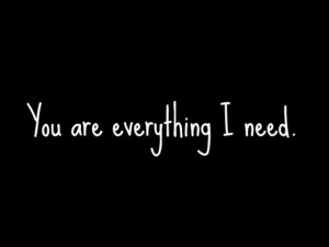 Need You Quotes And Sayings You are everything i need