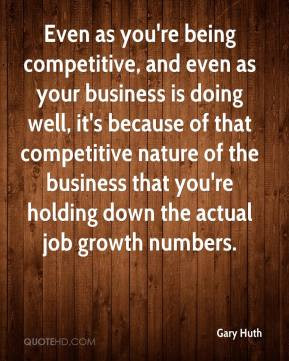 Even as you're being competitive, and even as your business is doing ...