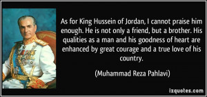 As for King Hussein of Jordan, I cannot praise him enough. He is not ...