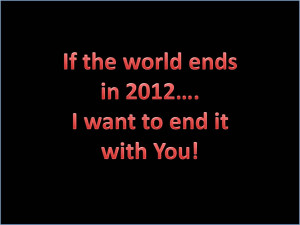 If the World Ends in 2012 .....