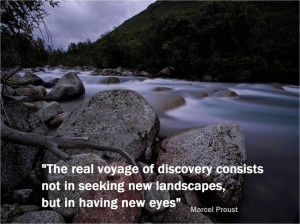 the real voyage of discovery consists not in seeking new landscapes ...