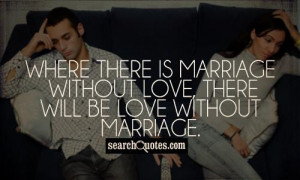 Where there is marriage without love, there will be love without ...