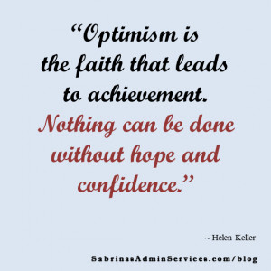 Optimism is the faith that leads to achievement nothing can be done