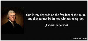 quote-our-liberty-depends-on-the-freedom-of-the-press-and-that-cannot ...
