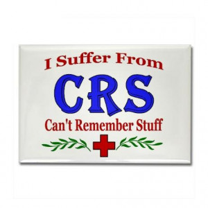 Senior Moment {My Mother has always said this, but for her CRS is for ...