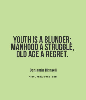 Youth is a blunder; Manhood a struggle, Old Age a regret Picture Quote ...