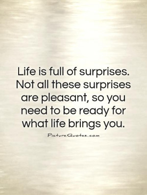 Life Is Full Of Surprises Quote: Life Is Full Of Surprises Not All ...