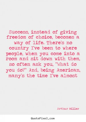 of giving freedom of choice, becomes a way of life. There's no country ...